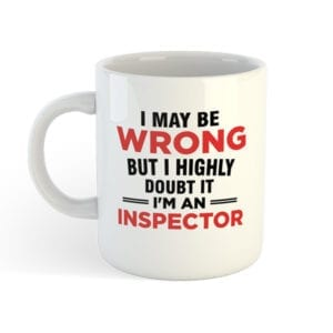 Funny Coffee Cup - I may bee wrong but I highly doubt it I'm An Inspector