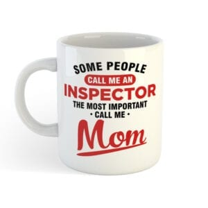 Funny Coffee Mug - Some People Call Me An Inspector The Most Important Call Me Mom